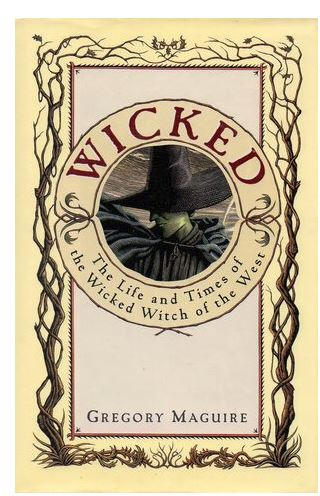 Wicked: The Life and Times of the Wicked Witch of the West – Gregory Maguire
